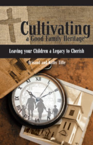 Cultivating a Good Family Heritage by Armand & Kathy Tiffe